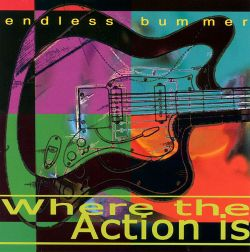 Where the Action Is - Endless Bummer