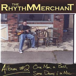 The Rhythm Merchant - One Man, a Bass, Some Drums and a Mic