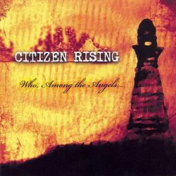 Citizen Rising - Who, Among the Angels...