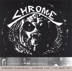 Chrome - Chrome Flashback: Best of Chrome Live