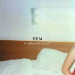 Hem - I'm Talking With My Mouth