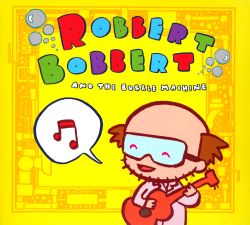 Robbert Bobbert & The Bubble Machine