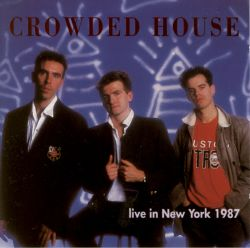 Crowded House - Live in New York 1987