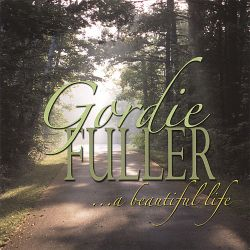 Gordie Fuller - A Beautiful Life