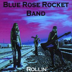 Blue Rose Rocket Band - Rollin'