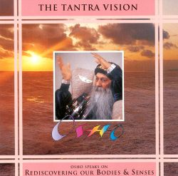 Music from the World of Osho - The Tantra Vision: Osho Speaks on Rediscovering Our Bodies and Senses
