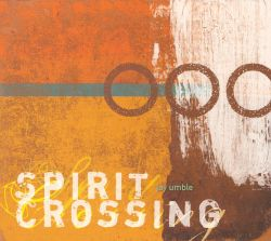 Jay Umble - Spirit Crossing