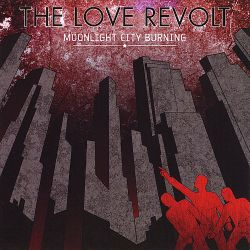 The Love Revolt - Moonlight City Burning