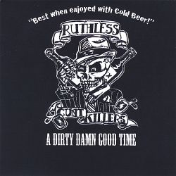 Ruthless Cunt Killers - A Dirty Damn Good Time