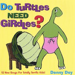 Denny Dey - Do Turtles Need Girdles?