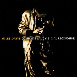 Miles Davis - Complete Savoy and Dial Recordings