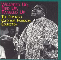 Rev. Cleophus Robinson - Wrapped Up, Tied Up, Tangled Up