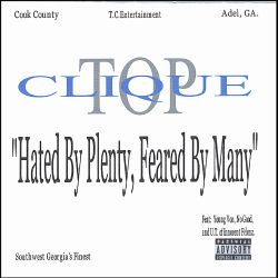 Top Clique - Hated by Plenty, Feared by Many