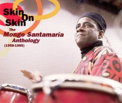 Skin on Skin: The Mongo Santamaria Anthology 1958-1995