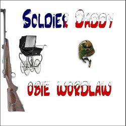 Obie Wordlaw - Soldier Daddy