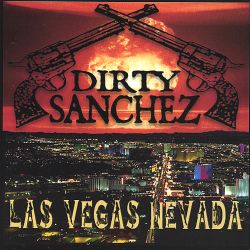 Dirty Sanchez - Las Vegas Nevada