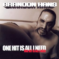 Brandon Hans - One Hit Is All I Need