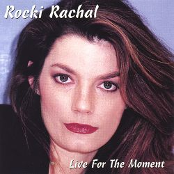 Live for the Moment - Rocki Rachal