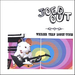 Weirder Than Looney Tunes - Joed Out