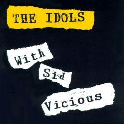 The Idols - With Sid Vicious