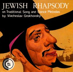 Viacheslav Grokhovsky: Jewish Rhapsody On Traditional Song And Dance Melodies For Violin And Orchestra