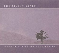 The Silent Years - Stand Still Like the Hummingbird