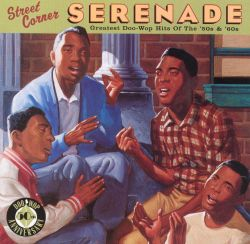 Street Corner Serenade: The Greatest Doo Wop of the '50s and '60s