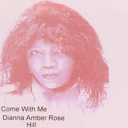 Dianna Amber Hill - Come with Me