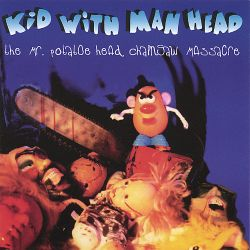 Kid with Man Head - The Mr. Potatoe Head Chainsaw Massacre