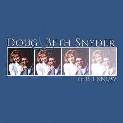 Doug & Beth Snyder - This I Know