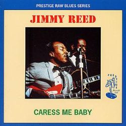Jimmy Reed - Caress Me Baby