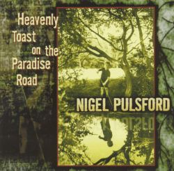 Nigel Pulsford - Heavenly Toast on the Paradise Road