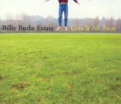 Billie Burke Estate - Give It All Away