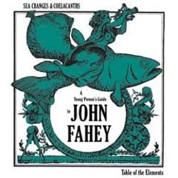 John Fahey - Sea Changes and Coelacanths: A Young Person's Guide to John Fahey