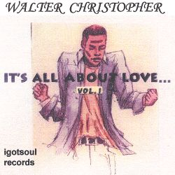Walter Christopher - Its All About Love, Vol.1