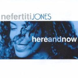 Here and Now - Nefertiti Jones