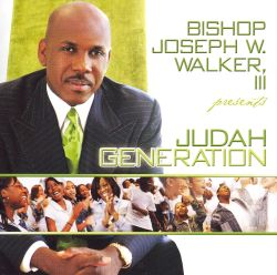 Bishop Joseph W. Walker III Presents...Judah Generation