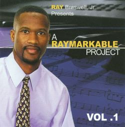 Ray Braswell, Jr. - A Raymarkable Project, Vol. 1