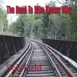 Bob Field - The Road to Who Knows Why