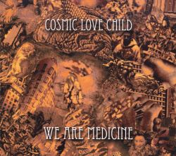Cosmic Love Child - We Are Medicine