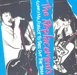 The Replacements - Sorry Ma, Forgot to Take Out the Trash