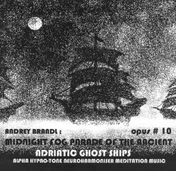 Andrey Brandl - Midnight Fog Parade of the Ancient Adriatic Ghost Ships: Opus 10, Numero 32