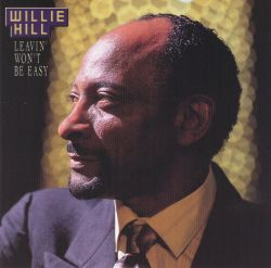 Willie Hill - Leavin' Won't Be Easy