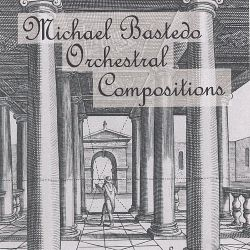 Michael Bastedo - Orchestral Compositions