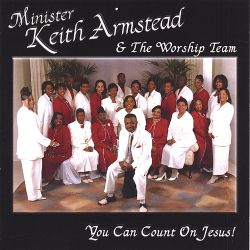Minister Keith Armstead - You Can Count on Jesus