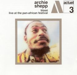 Archie Shepp - Blasé/Live at the Pan-African Festival [Varese/Charly]
