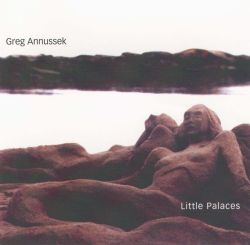 Greg Annussek - Little Palaces