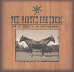The Ribeye Brothers - If I Had a Horse...