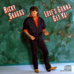 Love's Gonna Get Ya! - Ricky Skaggs | Songs, Reviews ...