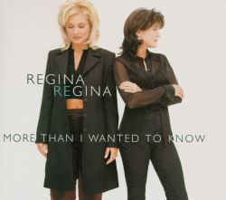 More Than I Wanted to Know - Regina Regina
